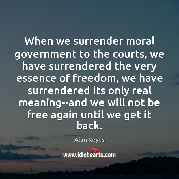 Image, When we surrender moral government to the courts, we have surrendered the