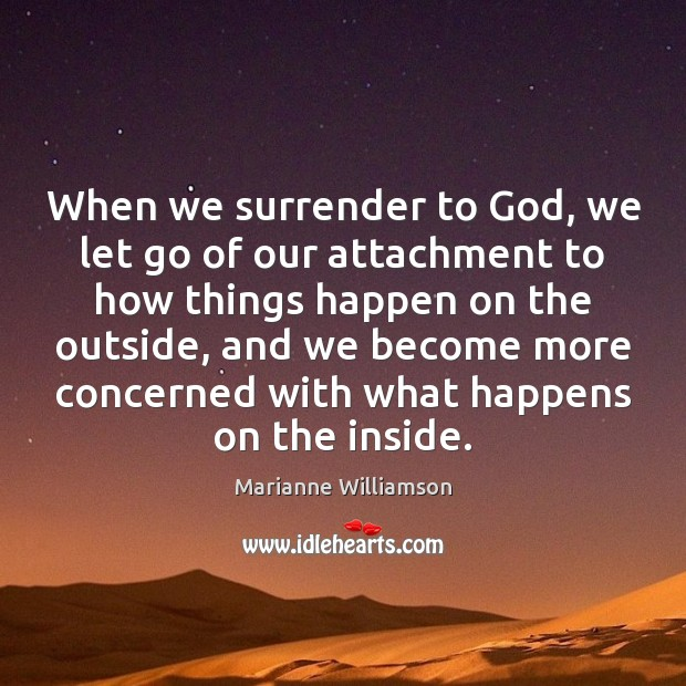 When we surrender to God, we let go of our attachment to Image