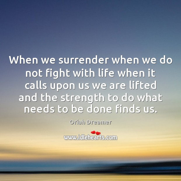 When we surrender when we do not fight with life when it Oriah Dreamer Picture Quote