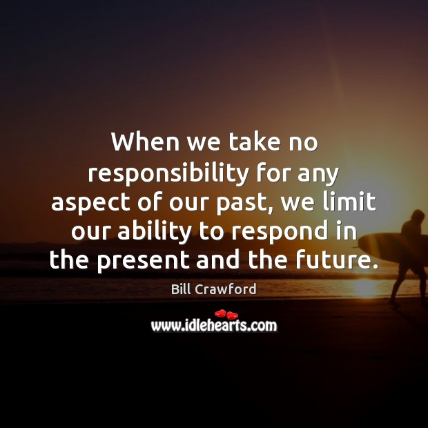 When we take no responsibility for any aspect of our past, we Image