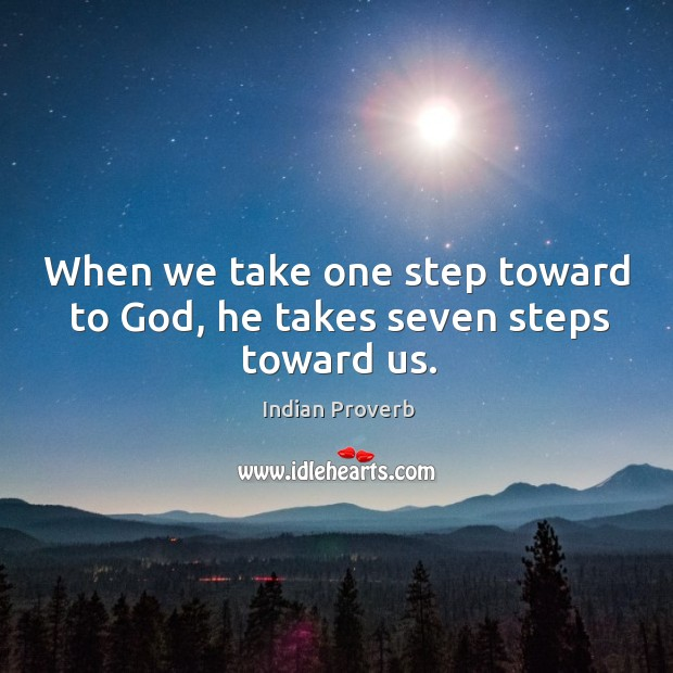 When we take one step toward to God, he takes seven steps toward us. Indian Proverbs Image
