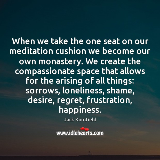 Image, When we take the one seat on our meditation cushion we become