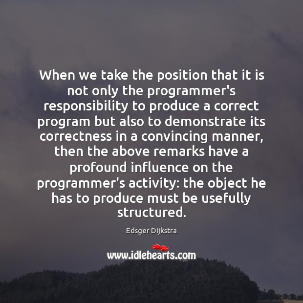 When we take the position that it is not only the programmer's Edsger Dijkstra Picture Quote