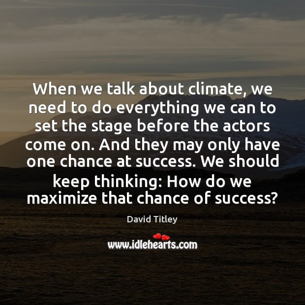 When we talk about climate, we need to do everything we can Image