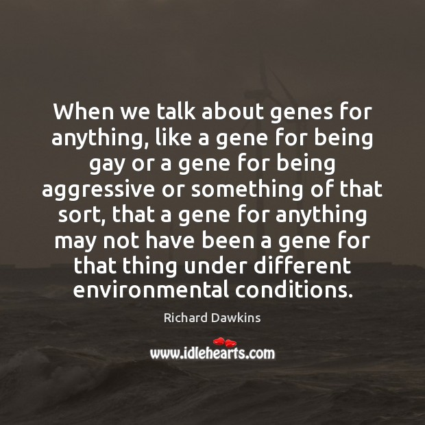 When we talk about genes for anything, like a gene for being Image