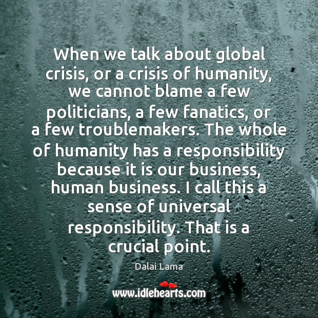 When we talk about global crisis, or a crisis of humanity, we Image
