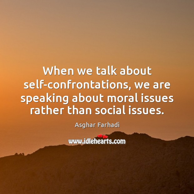 When we talk about self-confrontations, we are speaking about moral issues rather Image