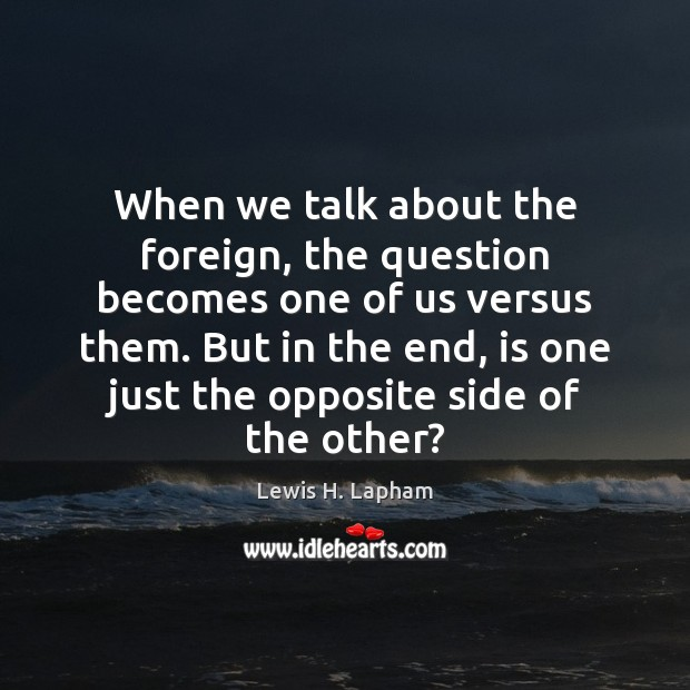 Image, When we talk about the foreign, the question becomes one of us