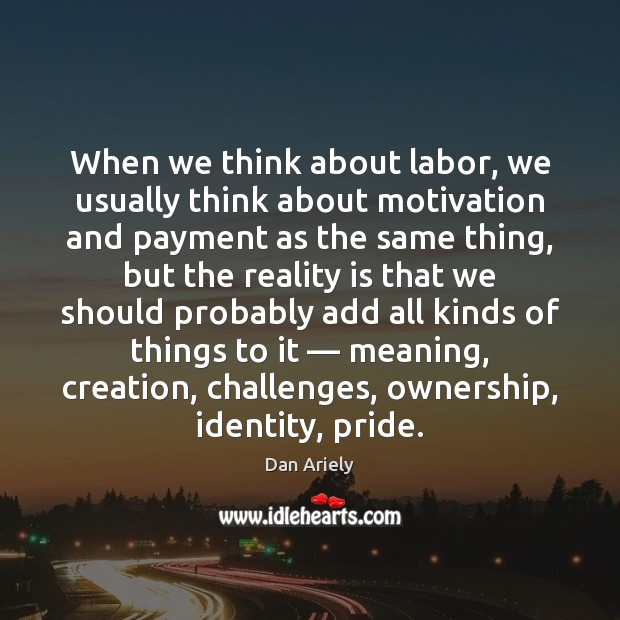 When we think about labor, we usually think about motivation and payment Image