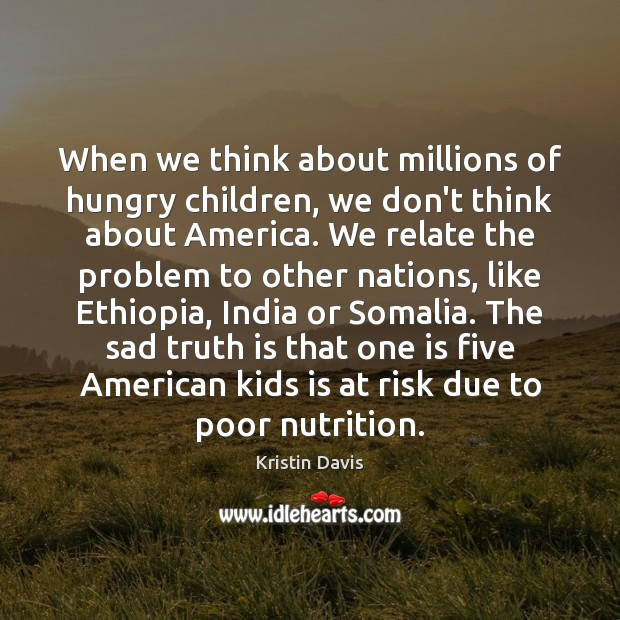 Image, When we think about millions of hungry children, we don't think about