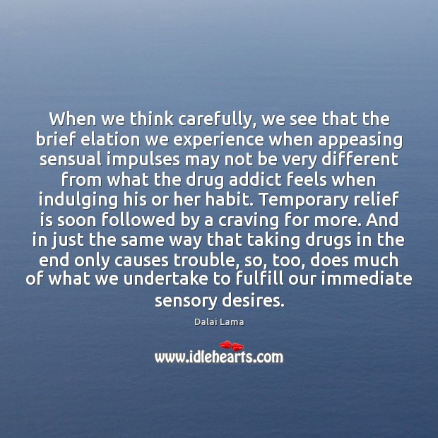 When we think carefully, we see that the brief elation we experience Image