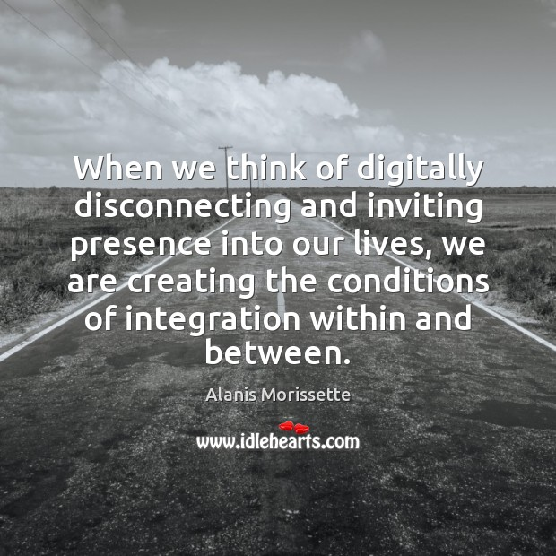 When we think of digitally disconnecting and inviting presence into our lives, Image