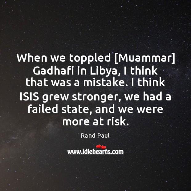 When we toppled [Muammar] Gadhafi in Libya, I think that was a Image
