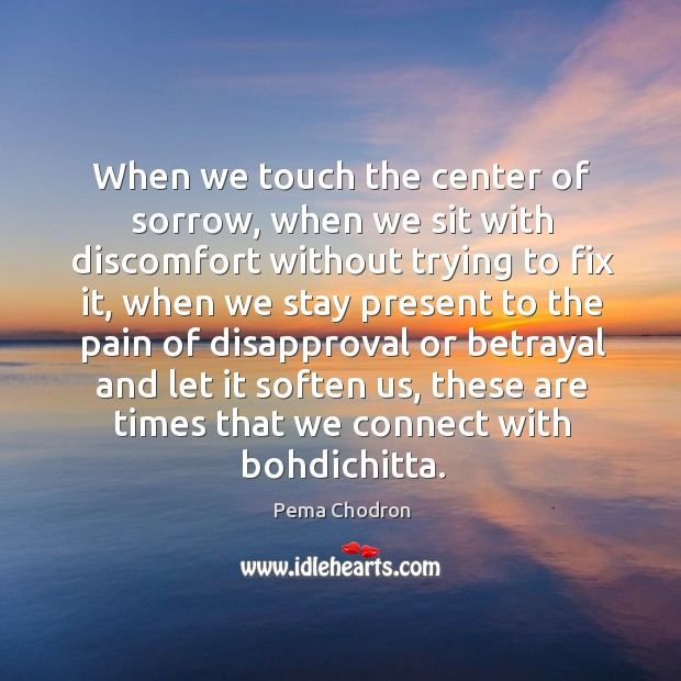 Image, When we touch the center of sorrow, when we sit with discomfort