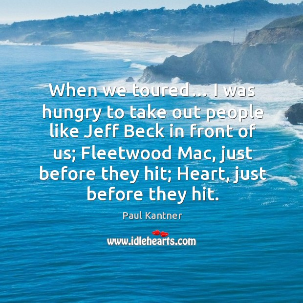When we toured… I was hungry to take out people like jeff beck in front of us; Image