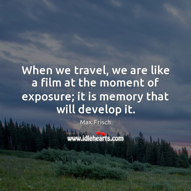 When we travel, we are like a film at the moment of Max Frisch Picture Quote