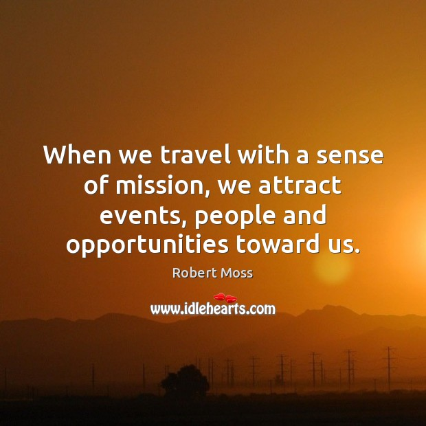 When we travel with a sense of mission, we attract events, people Image