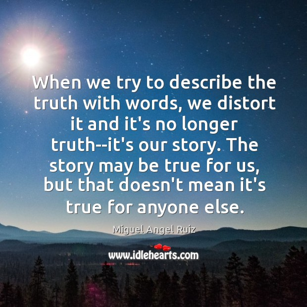 When we try to describe the truth with words, we distort it Image