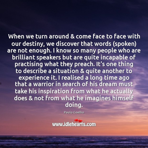 When we turn around & come face to face with our destiny, we Image
