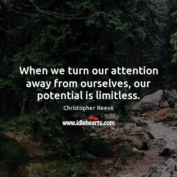 Image, When we turn our attention away from ourselves, our potential is limitless.