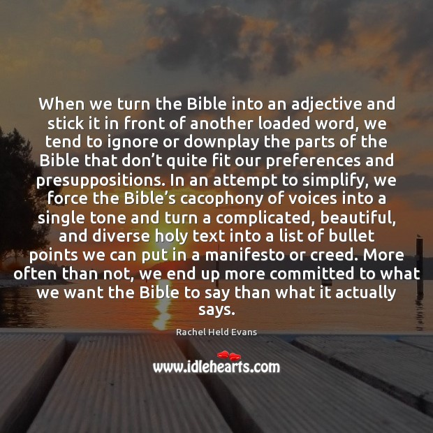 When we turn the Bible into an adjective and stick it in Rachel Held Evans Picture Quote