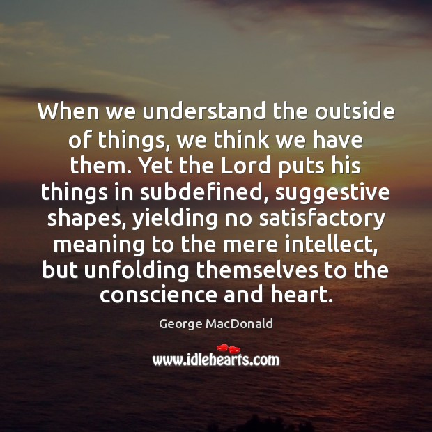 Image, When we understand the outside of things, we think we have them.