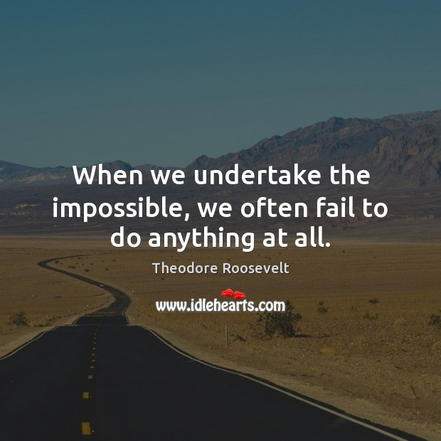 Image, When we undertake the impossible, we often fail to do anything at all.