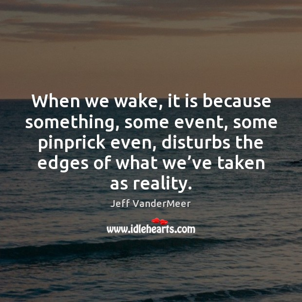 Image, When we wake, it is because something, some event, some pinprick even,