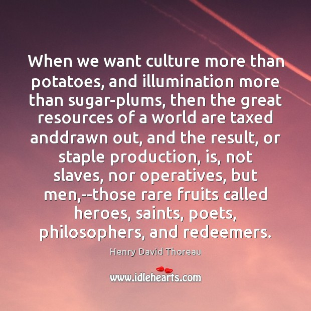 Image, When we want culture more than potatoes, and illumination more than sugar-plums,