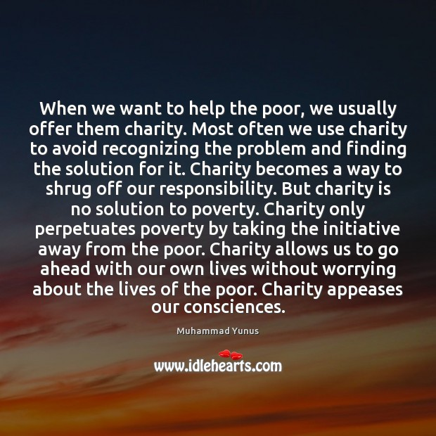 When we want to help the poor, we usually offer them charity. Charity Quotes Image
