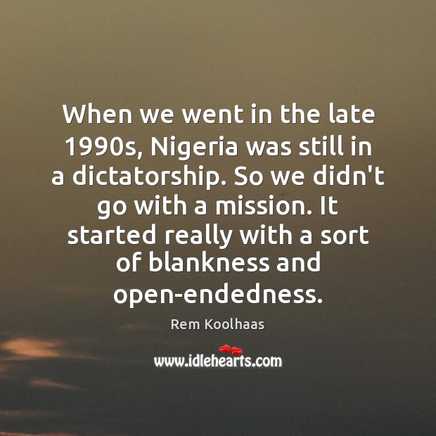 When we went in the late 1990s, Nigeria was still in a Rem Koolhaas Picture Quote
