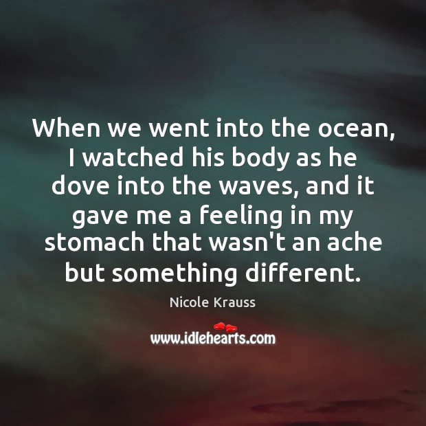 When we went into the ocean, I watched his body as he Image