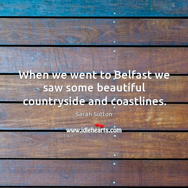 Image, When we went to belfast we saw some beautiful countryside and coastlines.
