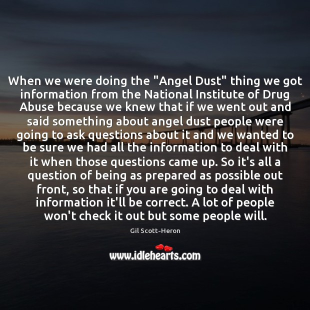 """When we were doing the """"Angel Dust"""" thing we got information from Gil Scott-Heron Picture Quote"""