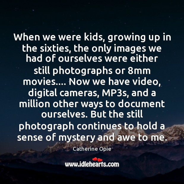 When we were kids, growing up in the sixties, the only images Image