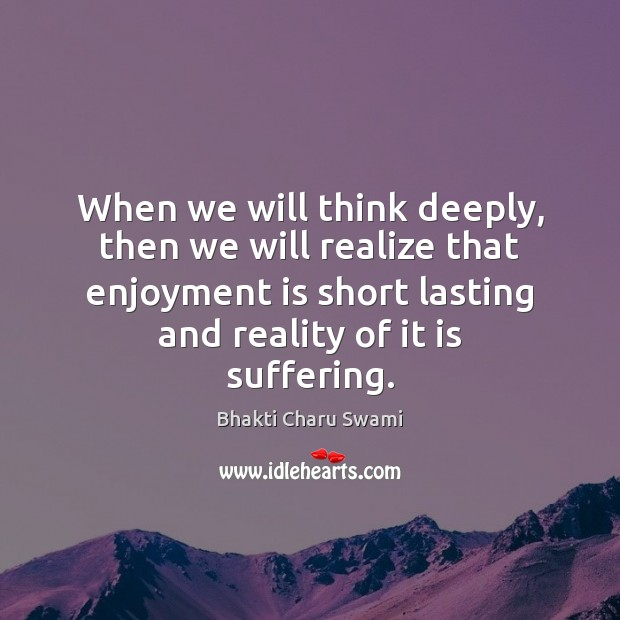 When we will think deeply, then we will realize that enjoyment is Realize Quotes Image