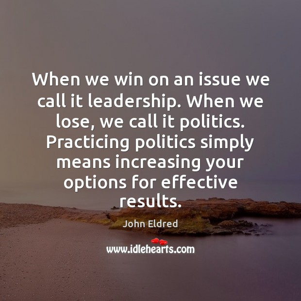 When we win on an issue we call it leadership. When we Image