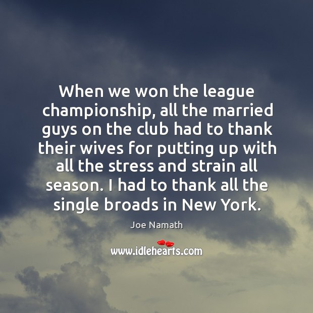 When we won the league championship, all the married guys on the club Joe Namath Picture Quote
