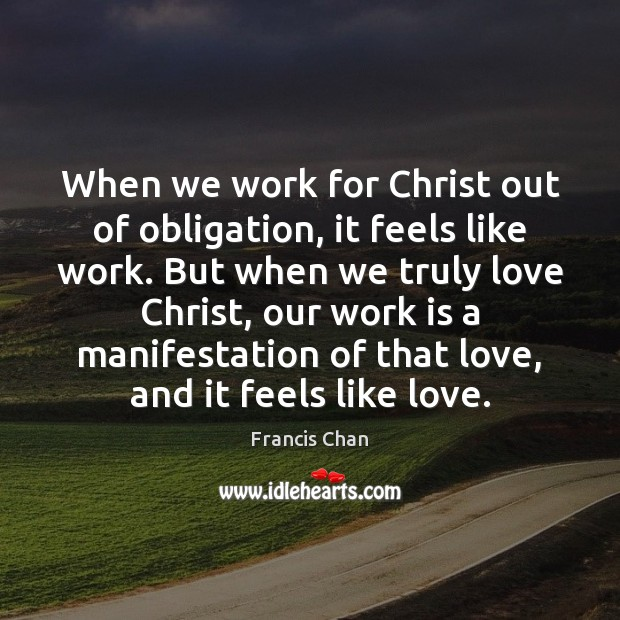 When we work for Christ out of obligation, it feels like work. Work Quotes Image