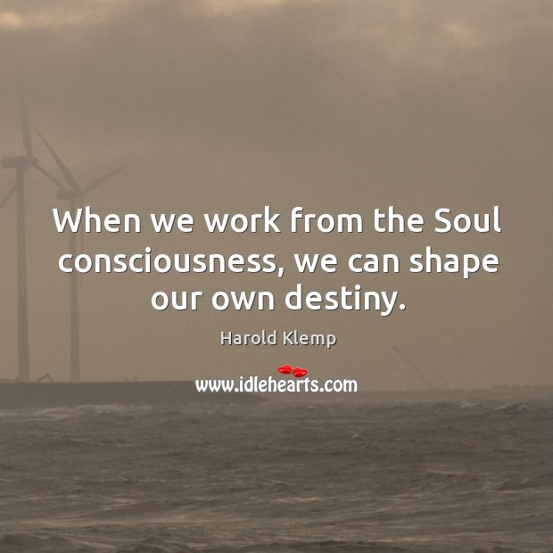 Image, When we work from the Soul consciousness, we can shape our own destiny.