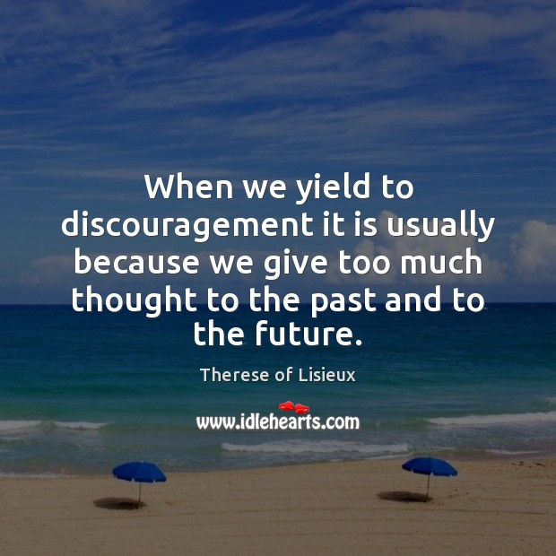 Image, When we yield to discouragement it is usually because we give too