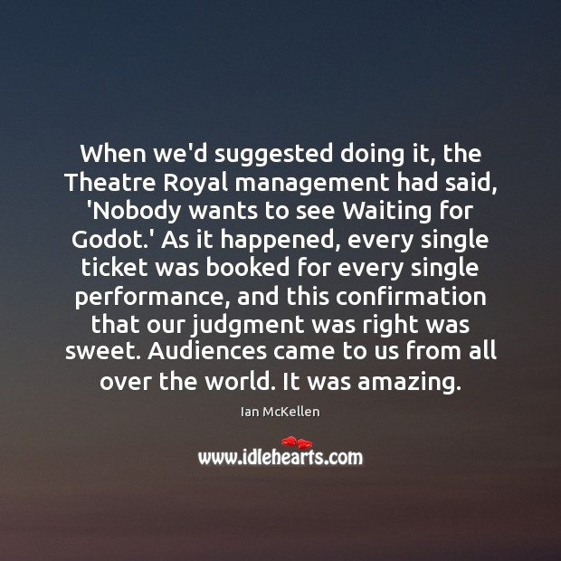 When we'd suggested doing it, the Theatre Royal management had said, 'Nobody Ian McKellen Picture Quote