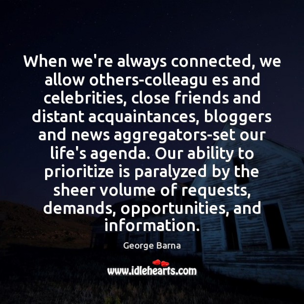 Image, When we're always connected, we allow others-colleagu es and celebrities, close friends
