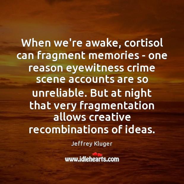 When we're awake, cortisol can fragment memories – one reason eyewitness crime Image