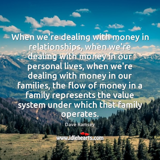 When we're dealing with money in relationships, when we're dealing with money Dave Ramsey Picture Quote