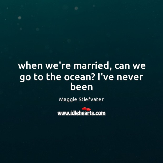 When we're married, can we go to the ocean? I've never been Image