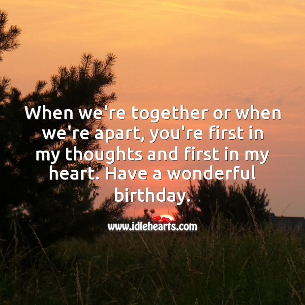 When we're together or when we're apart, you're first in my thoughts. Happy Birthday Messages Image