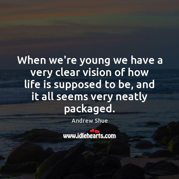 Image, When we're young we have a very clear vision of how life