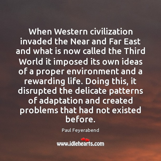 When Western civilization invaded the Near and Far East and what is Paul Feyerabend Picture Quote