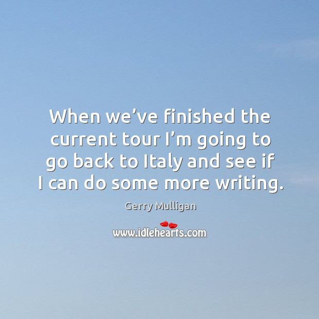 When we've finished the current tour I'm going to go back to italy and see if I can do some more writing. Image